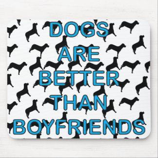 Los perros son mejores que novios alfombrillas de raton