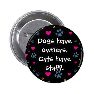 Los perros tienen Dueño-Gatos tener el personal Pin Redondo De 2 Pulgadas
