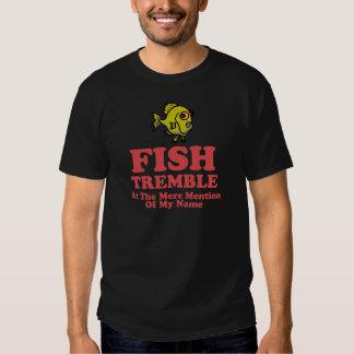 Los pescados tiemblan en la simple mención de mi playera