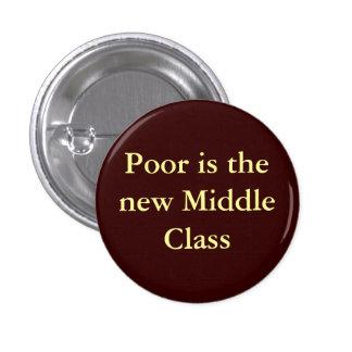 Los pobres son la nueva clase media pin redondo de 1 pulgada