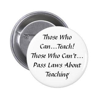 ¡Los que pueden, enseñar! Los que no pueden aproba Pin Redondo De 2 Pulgadas