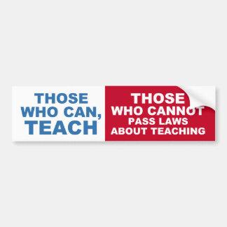 Los que pueden, enseñar, los que no pueden aprobar pegatina de parachoque