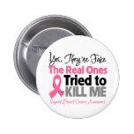 Los reales intentaron matarme - cáncer de pecho pin