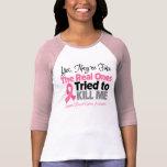 Los reales intentaron matarme - cáncer de pecho camiseta