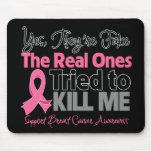 Los reales intentaron matarme - cáncer de pecho alfombrilla de ratón