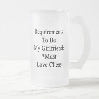 Los requisitos de ser mi novia deben amar ajedrez taza de cristal