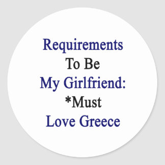 Los requisitos de ser mi novia deben amar Grecia Pegatina Redonda