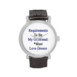 Los requisitos de ser mi novia deben amar Grecia Relojes De Mano