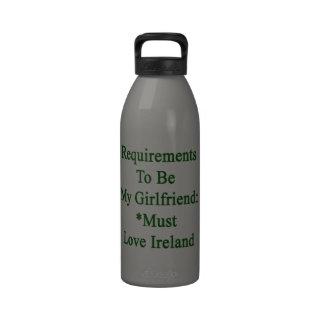 Los requisitos de ser mi novia deben amar Irlanda Botella De Agua Reutilizable
