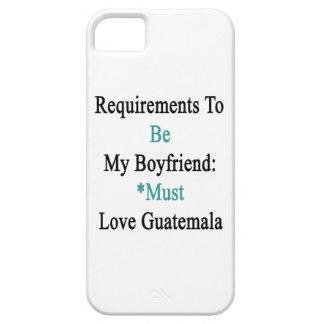Los requisitos de ser mi novio deben amar Guatemal iPhone 5 Case-Mate Coberturas