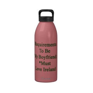 Los requisitos de ser mi novio deben amar Irlanda Botella De Beber