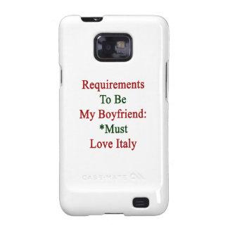 Los requisitos de ser mi novio deben amar Italia Galaxy SII Carcasa