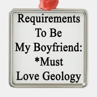Los requisitos de ser mi novio deben amar la adorno cuadrado plateado