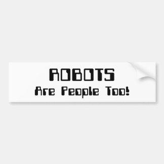 ¡Los ROBOTS son gente también! Pegatina Para Auto