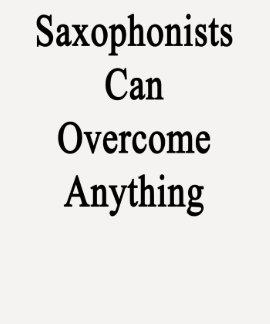 Los saxofonistas pueden superar cualquier cosa camisetas