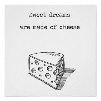 Los sueños dulces se hacen del poster del queso perfect poster