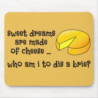 Los sueños dulces se hacen del queso mousepad