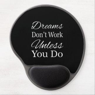 Los sueños no trabajan a menos que usted haga alfombrilla de ratón con gel