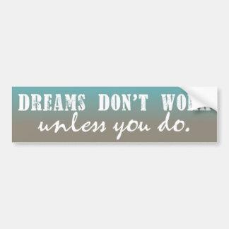 Los sueños no trabajan a menos que usted haga pegatina para auto