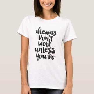 Los sueños no trabajan a menos que usted haga playera