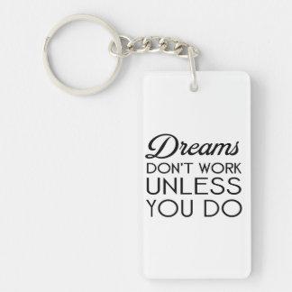 los sueños no trabajan a menos que usted llavero rectangular acrílico a doble cara