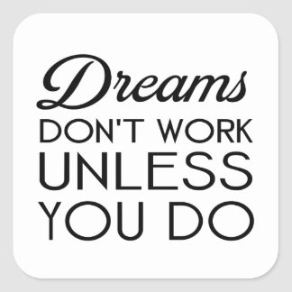 los sueños no trabajan a menos que usted pegatina cuadrada