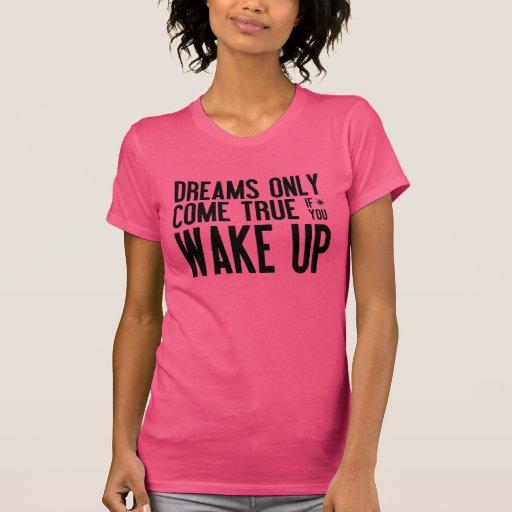 Los sueños vienen verdad camisetas