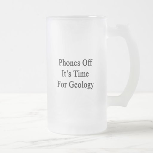Los teléfonos de él son hora para Geology.png Taza De Cristal