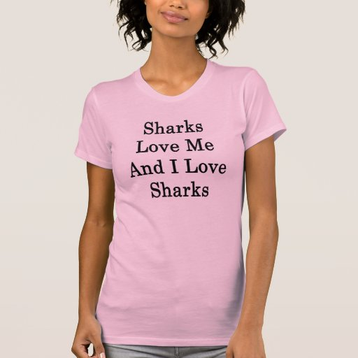 Los tiburones me aman y amo tiburones playera