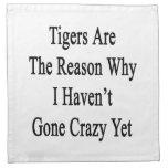 Los tigres son la razón por la que no he ido loco  servilletas imprimidas