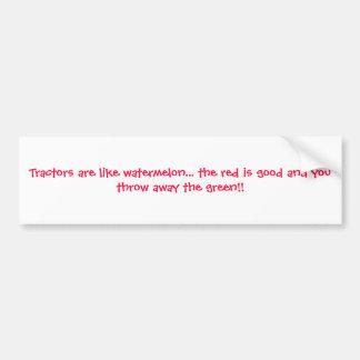 Los tractores son como la sandía… que el rojo es b pegatina para auto