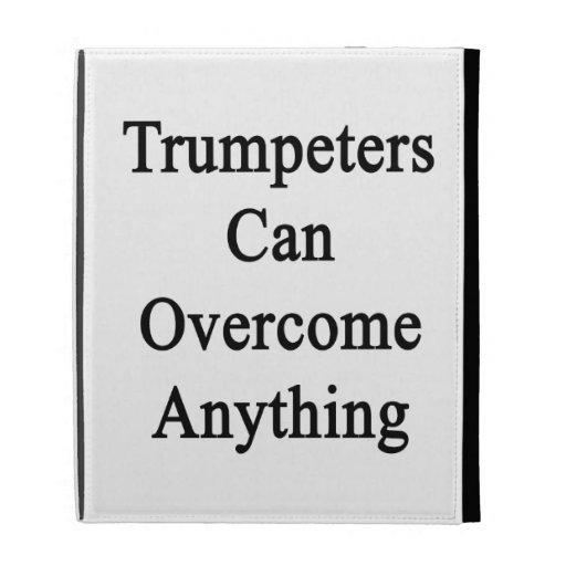 Los trompetistas pueden superar cualquier cosa