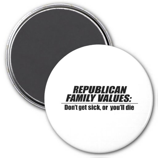 Los valores republicanos - no consiga enfermo imán redondo 7 cm