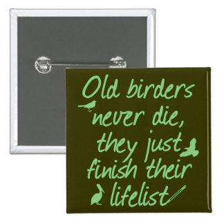 Los viejos Birders nunca mueren Pin Cuadrada 5 Cm
