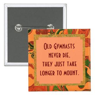 Los viejos gimnastas nunca mueren perno pin cuadrada 5 cm