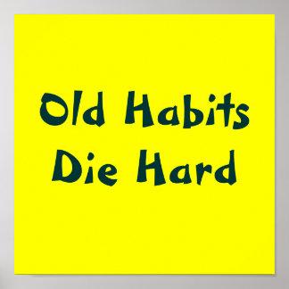 Los viejos hábitos mueren difícilmente póster