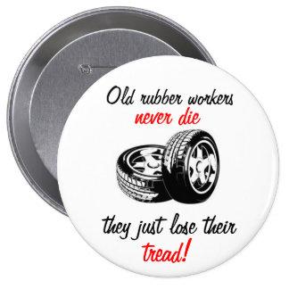 Los viejos trabajadores de goma nunca mueren Pin Pin Redondo 10 Cm