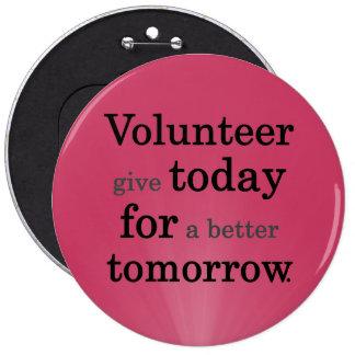 Los voluntarios dan hoy para un mejor mañana pin redondo de 6 pulgadas