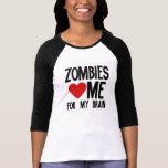 Los zombis me aman para mi cerebro camiseta