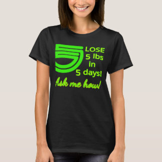 LOSE 5 lbs in 5 days! T-Shirt