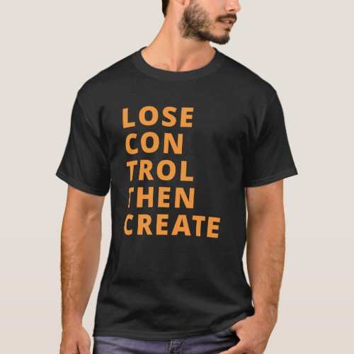 Lose Control Then Create KelbyOne T_Shirt