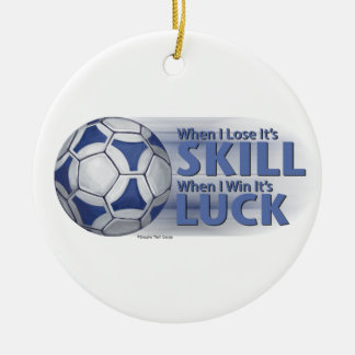 Lose Skill Win Luck Futbal Ceramic Ornament
