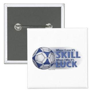 Lose Skill Win Luck Futbal Pinback Button