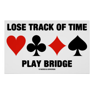 Lose Track Of Time Play Bridge (Card Suits) Poster