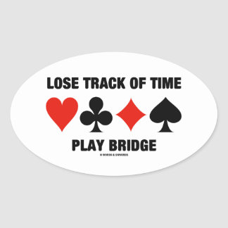 Lose Track Of Time Play Bridge (Four Card Suits) Oval Sticker