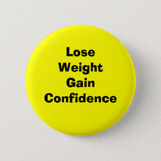 Lose weight gain confidence pinback button