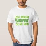 Lose Weight Now Ask Me How Tee Shirt