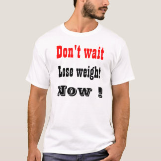 lose weight now T-Shirt