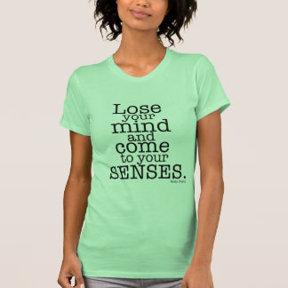 Lose your mind... t-shirts