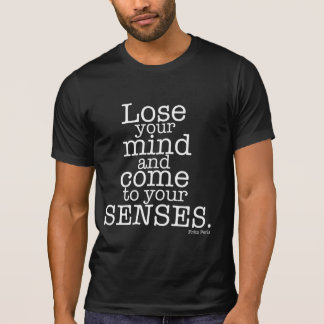 Lose your mind... tees